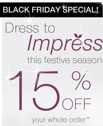 Black Friday Special - Dress to Impress this festive season - 15% off your whole order