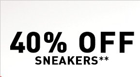 40% OFF SNEAKERS**
