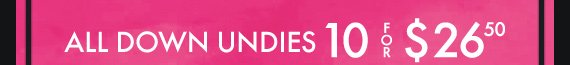 ALL DOWN UNDIES 10 FOR $26.50