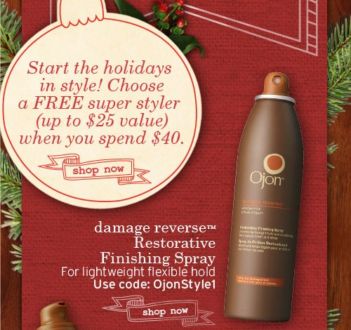 Start the holidays in style Spend 40 dollars choose your FREE super  styler up to 25 dollars value SHOP NOW damage reverse Restorative  Finishing Spray For light weight flexible hold Use code OjonStyle1 SHOP  NOW