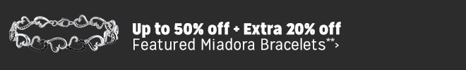 Up to 50% off + Extra 20% off Featured Miadora Bracelets**