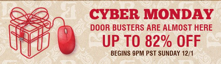 Cyber Monday - Door Busters Are Almost Here. Begins 9PM PST Sunday 12/1