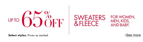 Black Friday--Save up to 65% on sweaters and fleece for women, men, kids, and baby. Select styles. Prices as marked.
