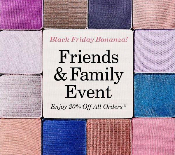 Black Friday Bonanza! Friends & Family Event 20$ Off