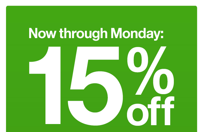 Now through Monday: 15% off