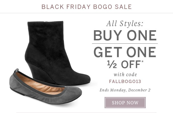 Black Friday BOGO Sale: All styles buy one get one 1/2 off* with code FALLBOGO13 - Ends Monday, December 2 - Shop Now