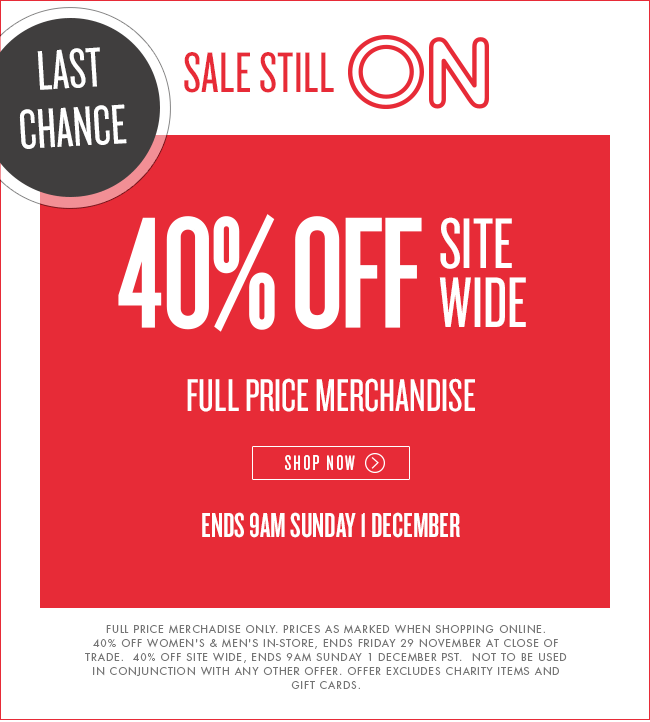 Sale still ON! 40% off site wide. Full price merchandise. Shop now!