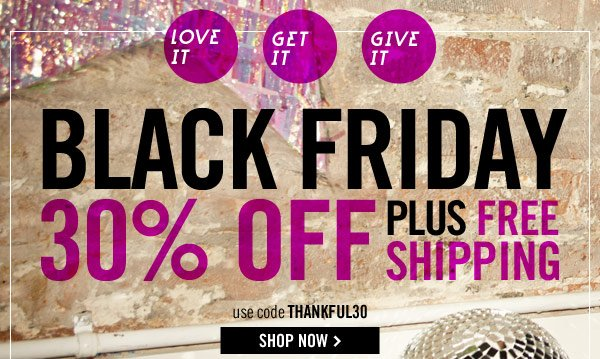 30% Off plus Free Shipping! Use code THANKFUL30 at checkout