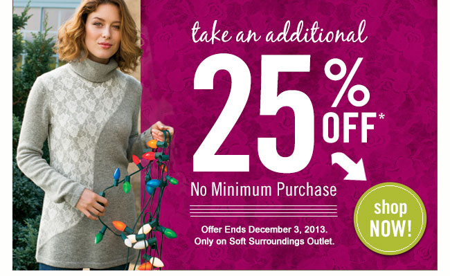 Take an additional 25 off. No minimum purchase. Shop Now!