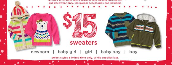 $15 Sweaters. Select styles & limited time only. While supplies last.