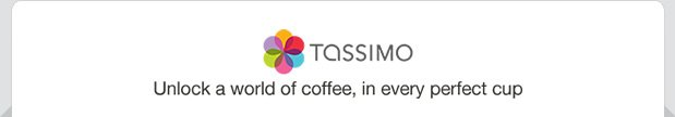 TASSIMO - Unlock a world of coffee, in every perfect cup.