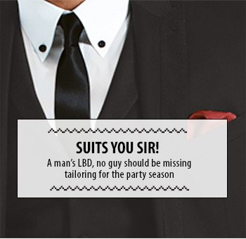 Suits you Sir - no guy should be missing tailoring for party season