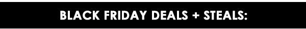 Black Friday Deals + Steals