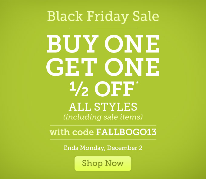 Black Friday Sale: Buy one, get one 1/2 off* - All styles (including sale items) - with code FALLBOGO13 - Ends Monday, December 2 - Shop Now