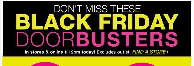 Black Friday Doorbusters till 2pm in stores & online!