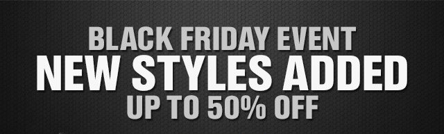 BLACK FRIDAY EVENT NEW STYLES ADDED UP TO 50% OFF