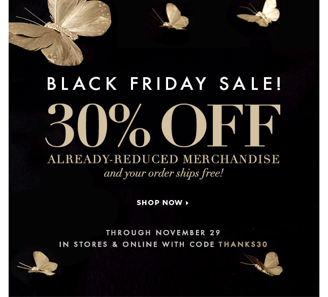 Black Friday Sale! Get An Extra 30% Off Already-Reduced Merchandise, In-Store & Online!