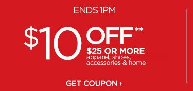 ENDS 1PM $10 OFF** $25 OR MORE apparel, shoes, accessories & home. GET COUPON ›