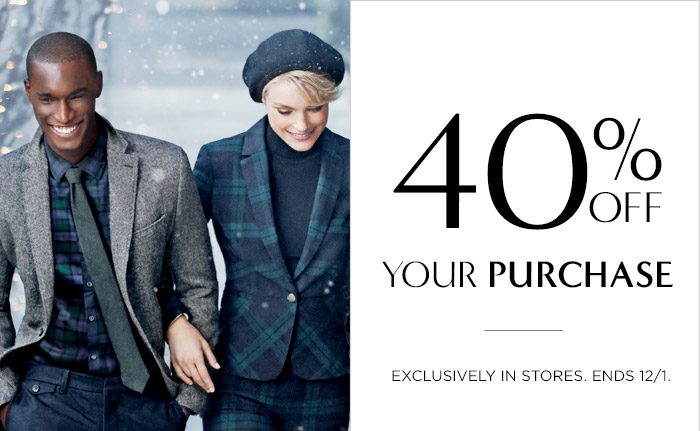 40% OFF YOUR PURCHASE | EXCLUSIVELY IN STORES. ENDS 12/1.