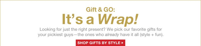 Gift & GO: It's a Wrap | SHOP GIFTS BY STYLE