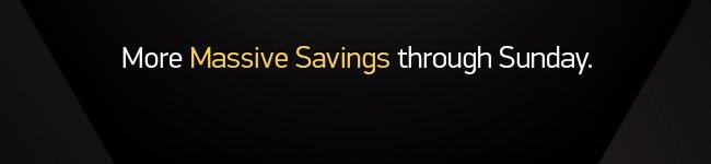 More Massive Savings through Sunday.