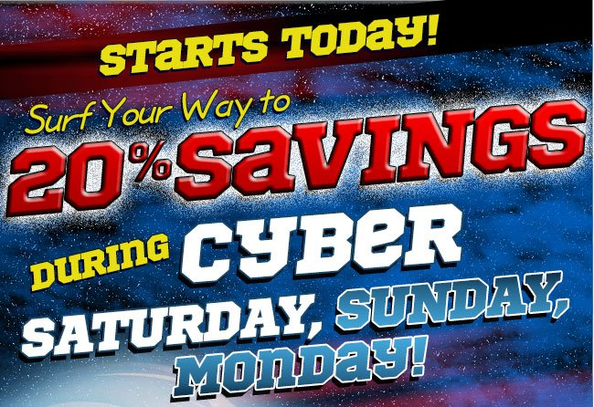 Surf Your Way to 20% Savings During Cyber Saturday, Sunday, & Monday!