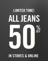 LIMITED  TIME! ALL JEANS 50% OFF IN STORES & ONLINE