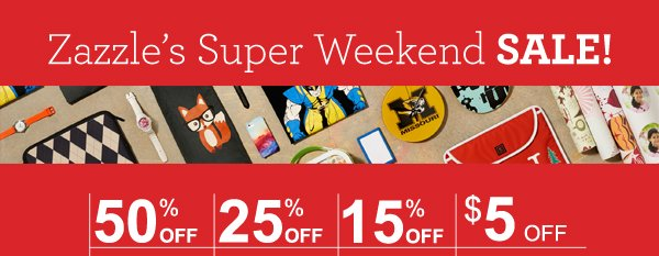 Zazzle's Super Weekend SALE!   50% OFF   25% OFF    15% OFF   $5 OFF