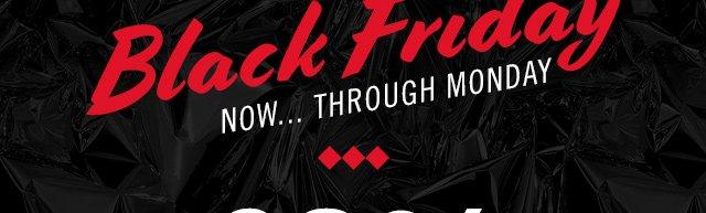 BLACK FRIDAY NOW... Through Monday