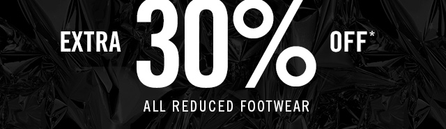 EXTRA 30% OFF* ALL REDUCED FOOTWEAR