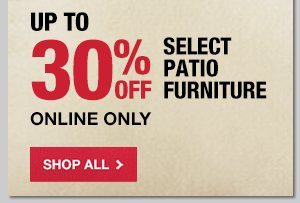 Up to 30% OFF Select Patio