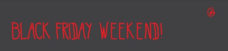 Black Friday Weekend!