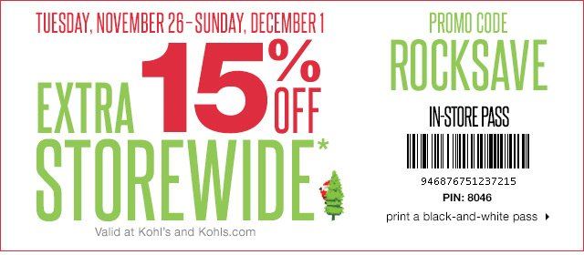 Take an extra 15% off storewide. Valid at Kohl's and Kohls.com. Tuesday, Nov. 26-Sunday, Dec. 1. Promo Code ROCKSAVE. print a black-and-white pass