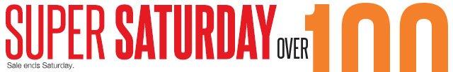 SUPER SATURDAY. Sale ends Saturday.