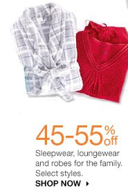 45-55% off Sleepwear, loungewear and robes for the family. Select styles. Shop now.