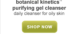 botanical kinetics™ PURIFYING GEL CLEANSER SHOP NOW »