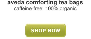 aveda comforting tea bags SHOP NOW »