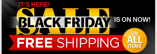It's Here! The Black Friday Weekend Sale is on now! Plus Free Shipping on All Products All Weekend Long!