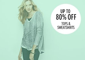 Up to 80% Off: Tops & Sweatshirts