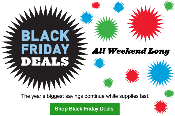 Black Friday Deals All Weekend Long. The year's biggest savings continue while supplies last. Shop Black Friday Deals.