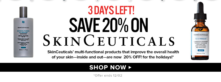 Save 20% on SkinCeuticalsSkinCeuticals' multi-functional products that improve the overall health of your skin—inside and out—are now 20% off!*Three days only*Offer ends 12/02Shop Now>>