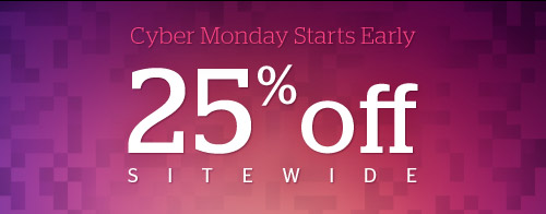 Cyber Monday Starts Early! 25% off Sitewide