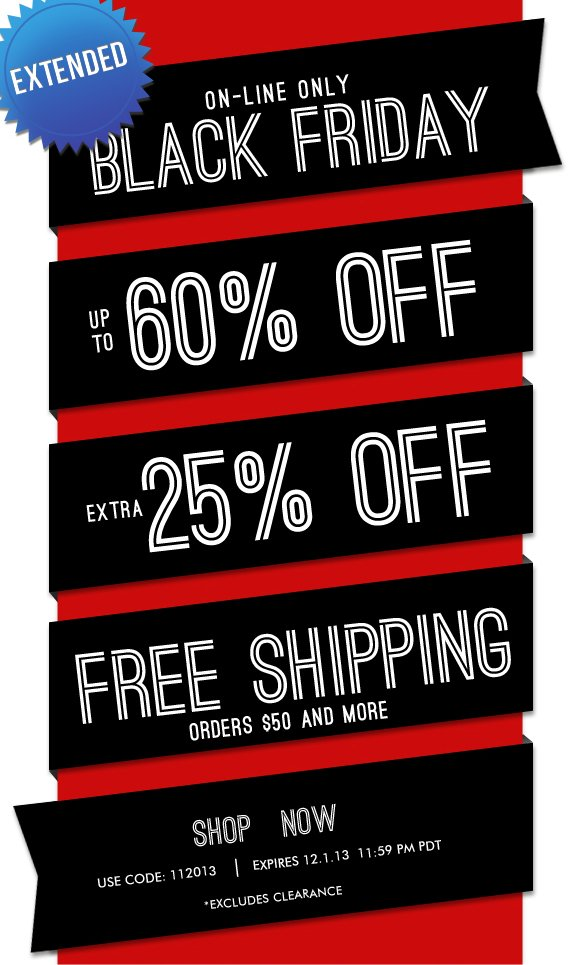 EXTENDED BLACK FRIDAY SALE! Use Code 112013 and Enjoy Extra 25% Off! Items Already up to 60% Off + Free Shipping! Hurry, Shop Now and SAVE!