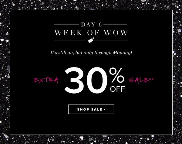 It's still on, but only through Monday! Extra 30% Off Sale** - - Shop Sale