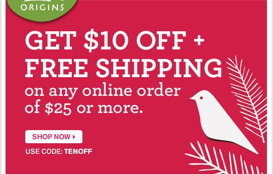 GET 10 dollars OFF plus FREE SHIPPING on any online order of 25 dollars or more SHOP NOW use code TENOFF