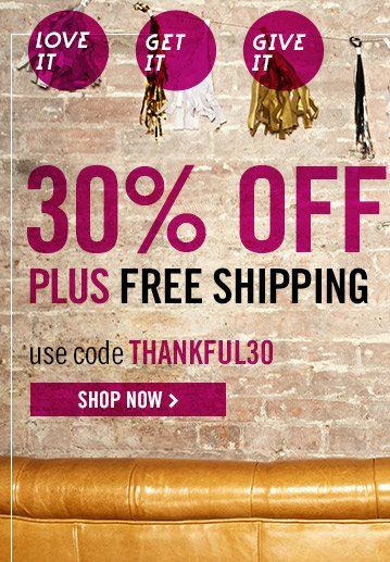 30% OFF plus FREE SHIPPING! Shop Now
