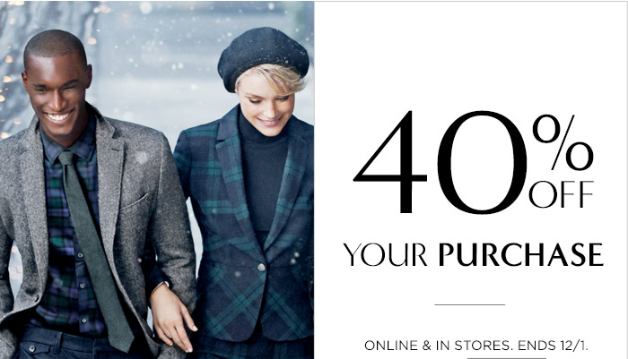 40% OFF YOUR PURCHASE | ONLINE & IN STORES, ENDS 12/1.