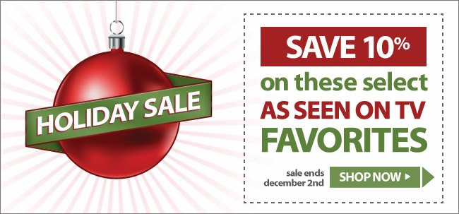 Holiday Sale! - Save 10% On These Select As Seen On TV Favorites - Shop Now