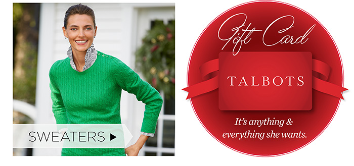 Sweaters. Talbots Gift Card. It's anything and everything she wants.