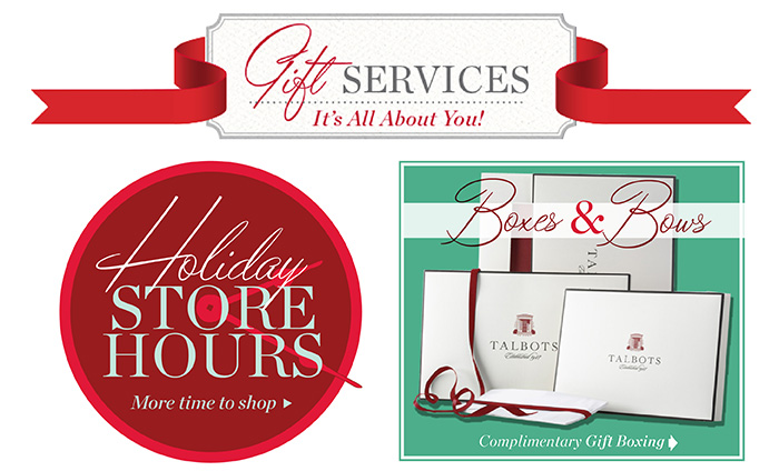 Gift Services it's all about you! Holiday Store Hours more time to shop. Boxes and Bows. Complimentary Gift Boxing.